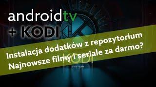 Android TV - Instalacja dodatków z repozytorium KODI / Darmowe filmy i seriale