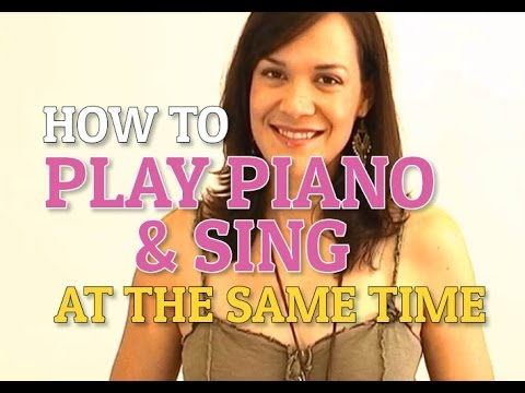 How To Play Piano And Sing At The Same Time