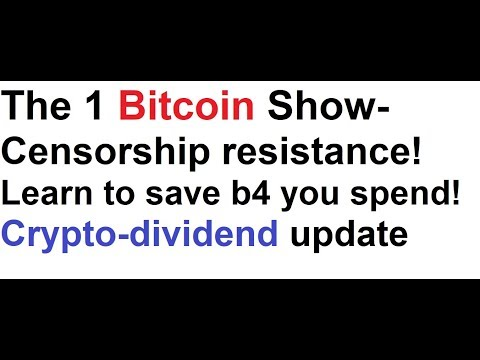 The 1 Bitcoin Show- Censorship resistance! Learn to save before you spend! Crypto-dividend update