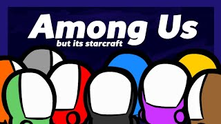 Among Us - But it's StarCraft