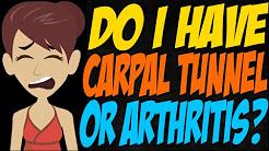 Do I Have Carpal Tunnel or Arthritis?
