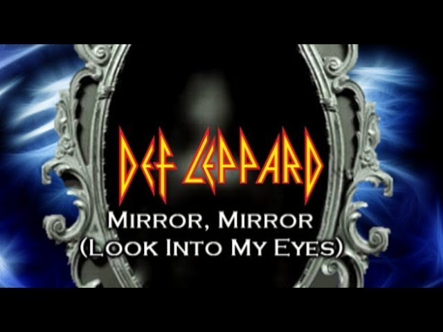 Def Leppard Mirror Mirror Look Into My Eyes With Lyrics