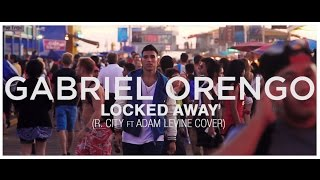 R. City ft Adam Levine - Locked Away - Gabriel Orengo Cover Remix
