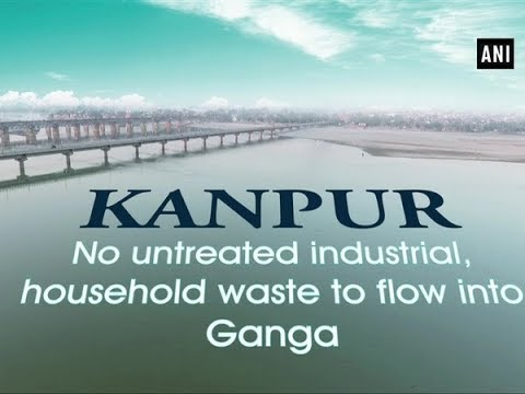 Kanpur: No untreated industrial, household waste to flow int