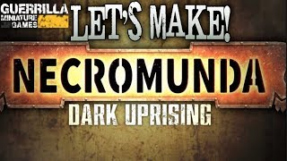 Let's Make! - Necromunda: Uprising By Games Workshop