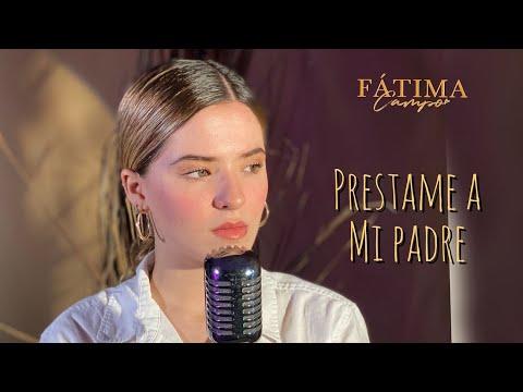 Fátima Campo - Préstame a mi Padre