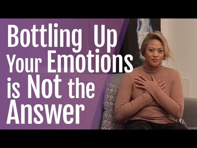 Bottling Up Your Emotions is Not the Answer