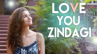 LOVE YOU ZINDAGI - SHAHRUKH KHAN & ALIA BHATT  - DEAR ZINDAGI