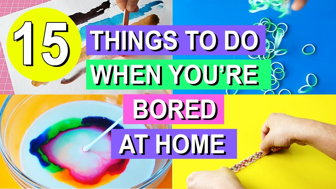 15 Things To Do When You're Bored At Home
