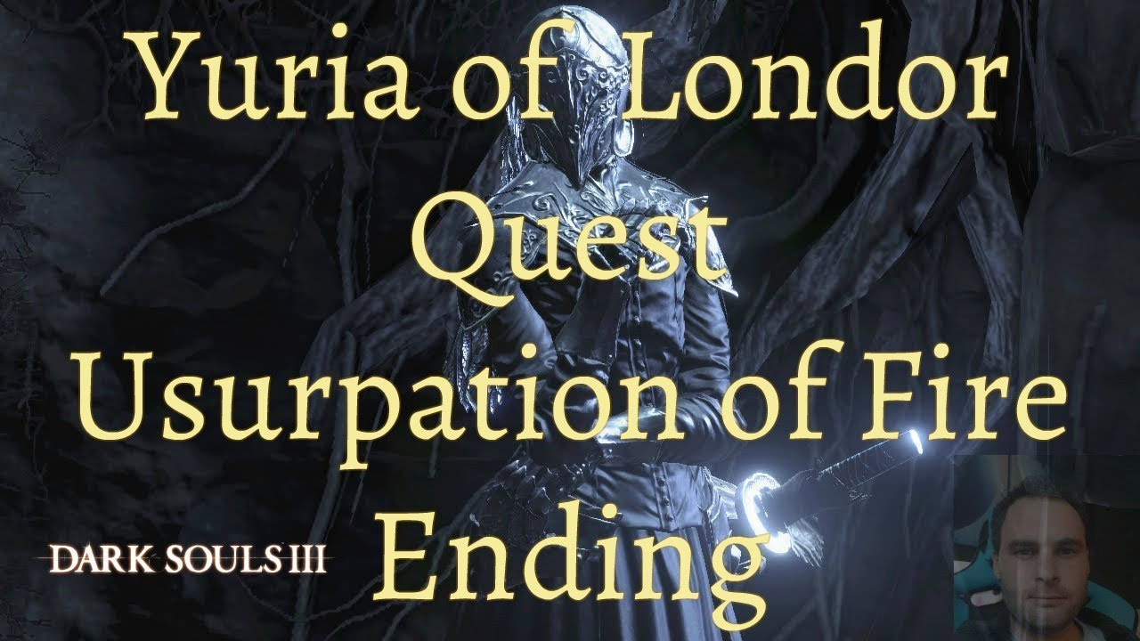 Dark Souls 3 Yuria Of Londor S Quest Usurpation Of Fire Ending Youtube You must obtain this npc before you kill the abyss watchers or else you will find him dead and therefore unable to bring him warning: dark souls 3 yuria of londor s quest usurpation of fire ending