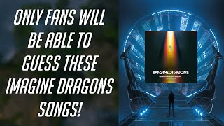 ONLY FANS WILL BE ABLE TO GUESS THESE IMAGINE DRAGONS SONGS! | GUESS THE SONG