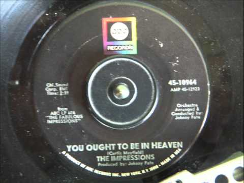 THE IMPRESSIONS  - YOU OUGHT TO BE IN HEAVEN