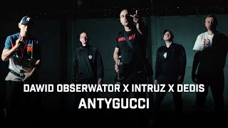 Dawid Obserwator ft. Intruz, Dedis - AntyGucci