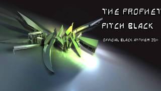 The Prophet - Pitch Black (Official BLACK Anthem 2011)