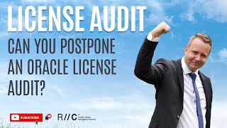 Can you postpone an Oracle license audit?