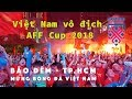 TpHCM Đi Bão Đêm Ăn Mừng Tuyển bóng đá Việt Nam vô địch AFF Cup 2018    ZaiTri