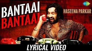Bantai | Lyrical | Haseena Parkar | Shraddha Kapoor | Siddhanth | Divine | Kirthi Shetty