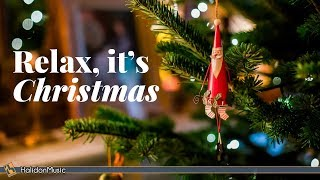 Relax it's Christmas | Classical & Instrumental Christmas Music