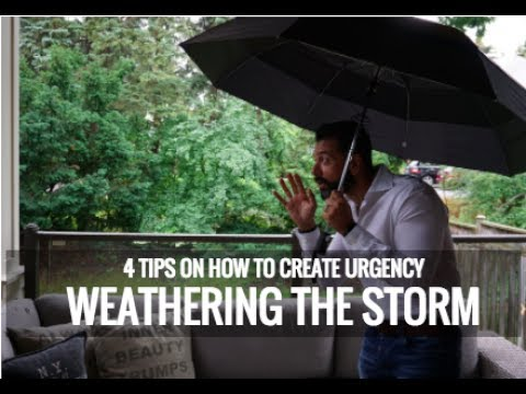 4 TIPS ON CREATING URGENCY - WEATHERING THE STORM (GTA Housing Market)