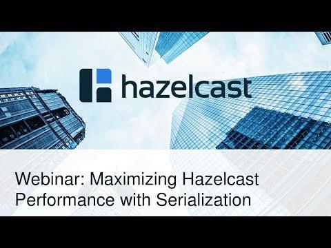 webinar:-maximizing-hazelcast-performance-with-serialization