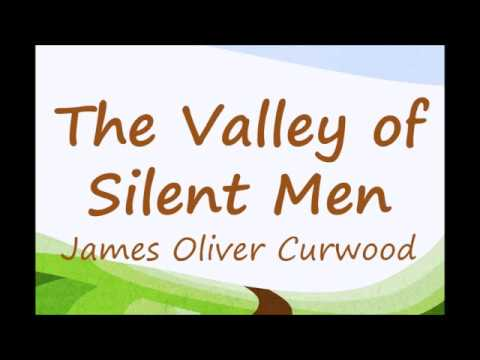 The Valley of Silent Men by James Oliver Curwood (Book Reading, British English Female Voice)