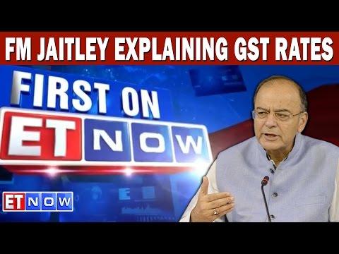 Finance Minister Arun Jaitley On GST Rates