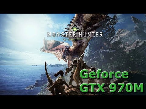 Monster Hunter World - Game Test Nvidia GTX 970M - I5-6300HQ |