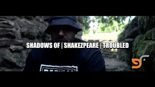 SHADOWS OF | SHAKEZPEARE | TROUBLED