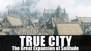 Skyrim Mods - TRUE CITY 'The Great Expansion of Solitude' [4k/HD]