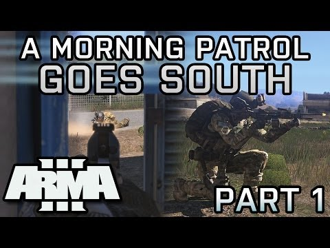 ARMA 3: A morning patrol goes south... immediately [PART 1]