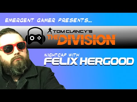 Tom Clancy's The Division NIGHTCAP with Felix Hergood (Part 2)