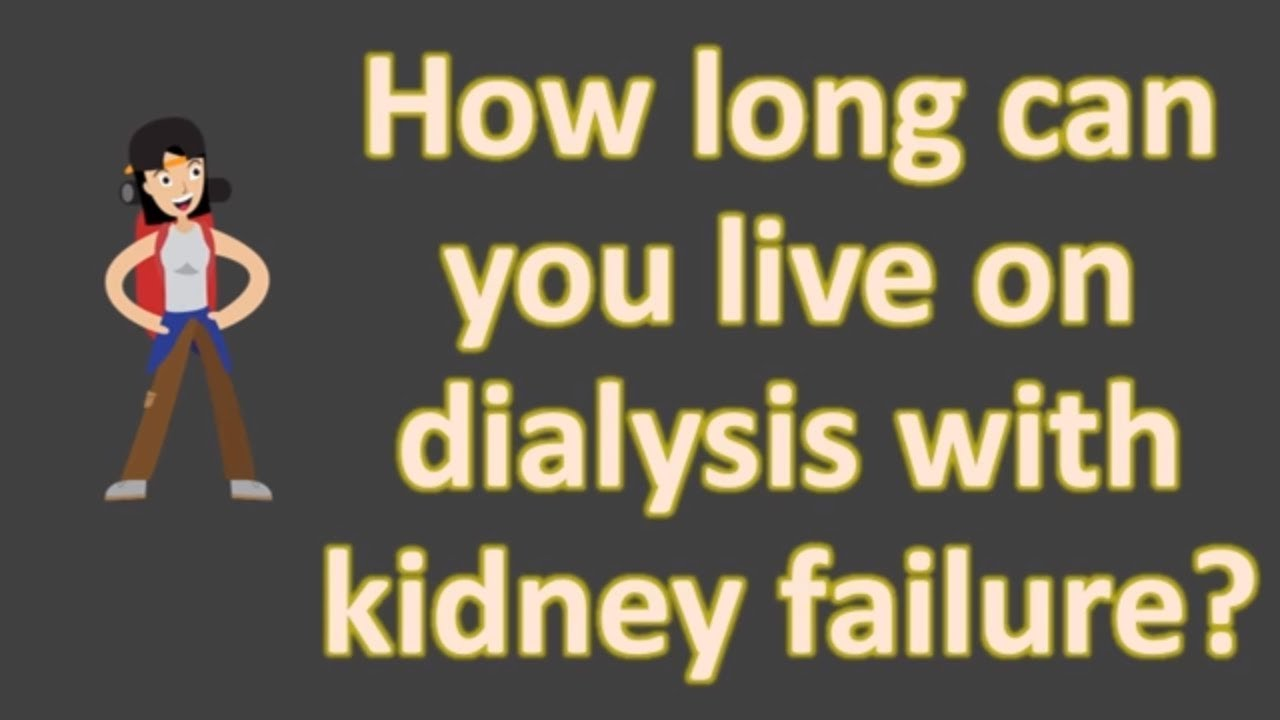 How Long Can You Live On Dialysis With Kidney Failure Youtube