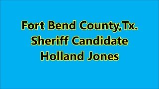 Fort Bend County,Tx.-Sheriff Candidate Holland Jones