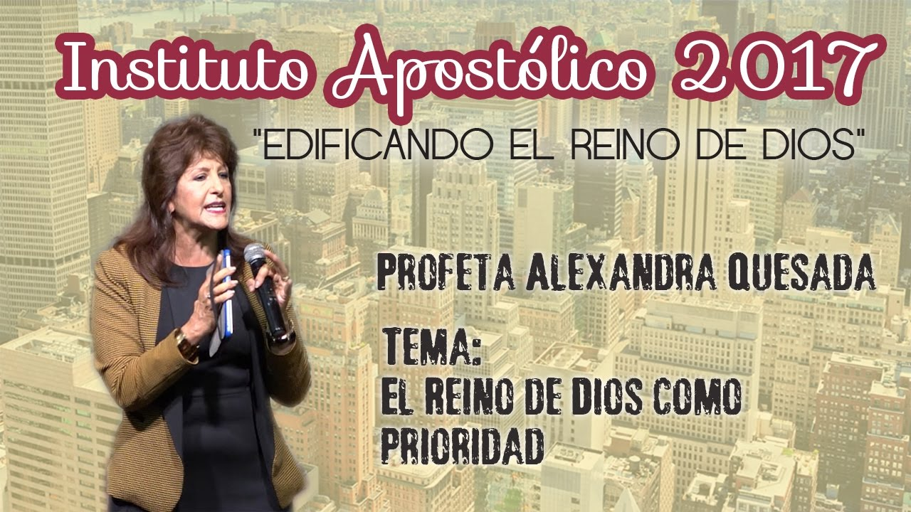 Profeta Alexandra Quesada - El Reino de Dios como prioridad - Instituto Apostólico 2017 - Día 9