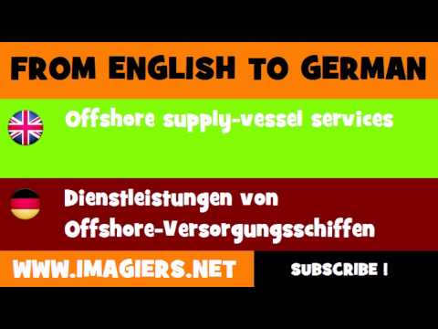 FROM ENGLISH TO GERMAN = Offshore supply vessel services
