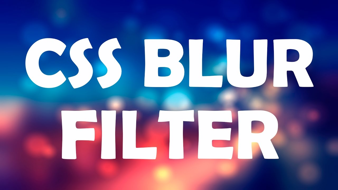 Css Tutorial Blur Filter How To Blur Elements In Css Css3