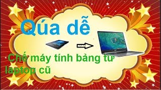 Chế máy tính bảng từ laptop Prepare tablet PC from laptop ( Manufacturing Channel )