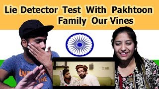 Indian reaction on Lie Detector Test With Pakhtoon Family By Our Vines | Swaggy d