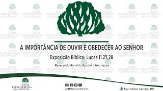 """Exposição Bíblica: Lucas 11.27,28 - """"A importância de ouvir e obedecer ao Senhor."""""""