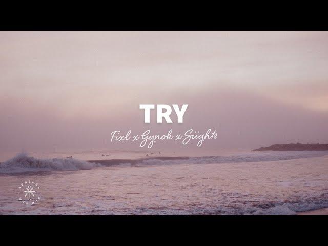 FIXL, Gnyok & SIIGHTS - Try (Lyrics)
