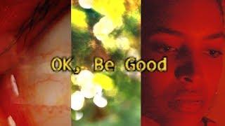 Ok, Be Good- Full Visual Ep