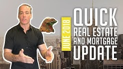 June 2018 Quick Real Estate & Mortgage Update