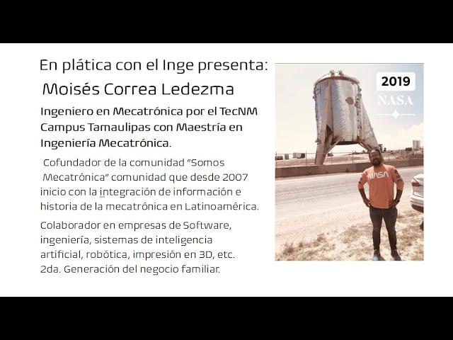 En plática con el Inge presenta: Moisés Correa LedezmaIngeniero en Mecatrónica