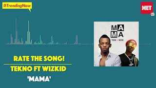 Rate The Song! Tekno ft Wizkid - Mama