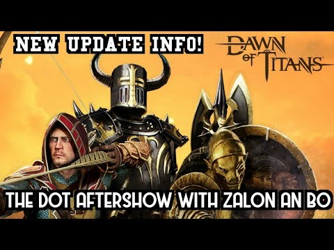 Dawn of Titans- The Dot Aftershow- New Update Info