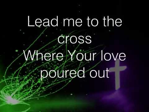 Lead me to the cross - Hillsong lyrics