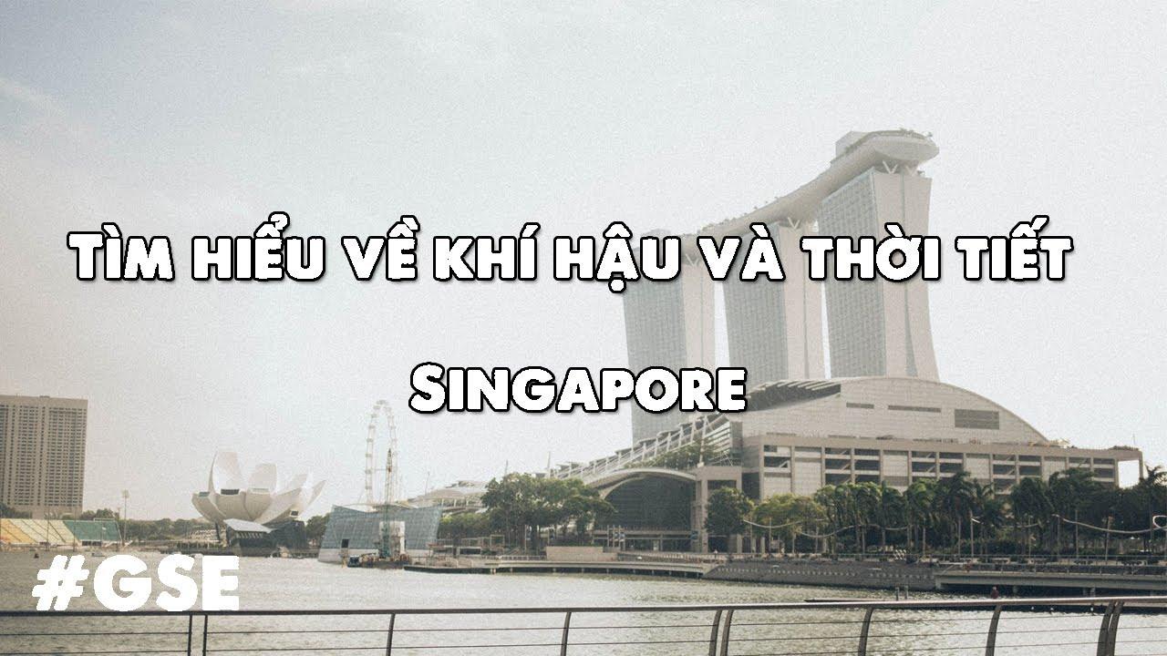 Tìm hiểu về khí hậu và thời tiết tại Singapore