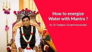 How to Energize Water with Mantra - by Sadguru Sivapremanandaji