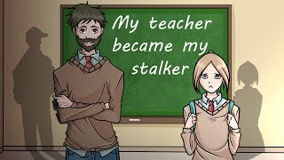 My Teacher Became My Stalker!