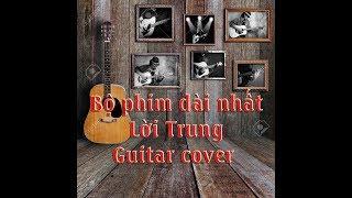 Bộ phim dài nhất (最长的电影) - Joy Chou - Guitar Cover